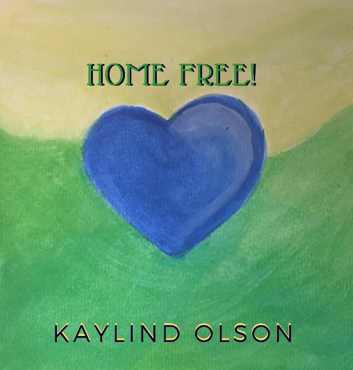 Home Free is an empowerment song written and performed by Kaylind Olson.