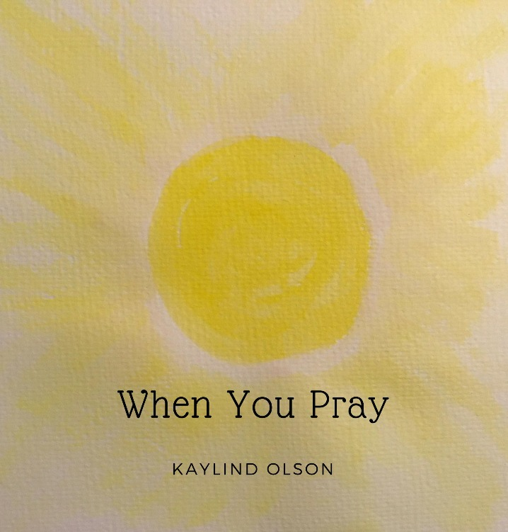 When You Pray is a song written about the power spoken word and in prayer by Kaylind Olson.